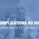 Les complications du Diabète expliquées par le Dr James El Farkh