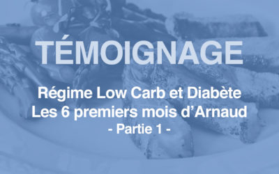 Régime Low Carb et Diabète partie 1 – Les 6 premiers mois d'Arnaud