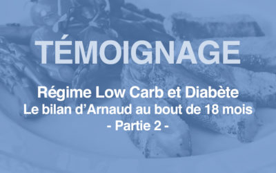 Régime Low Carb et Diabète partie 2 – Le bilan d'Arnaud au bout de 18 mois